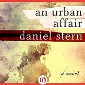 An Urban Affair: A Novel | [Daniel Stern]
