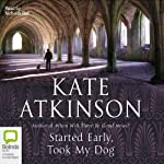 Started Early, Took My Dog (       UNABRIDGED) by Kate Atkinson Narrated by Nicholas Bell