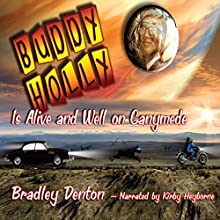 Buddy Holly is Alive and Well on Ganymede (       UNABRIDGED) by Bradley Denton Narrated by Kirby Heyborne