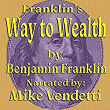 Franklin's Way to Wealth (       UNABRIDGED) by Benjamin Franklin Narrated by Mike Vendetti