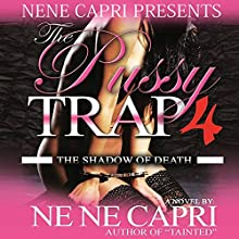 The Pussy Trap 4: The Shadow of Death Audiobook by NeNe Capri Narrated by  Mr. Gates