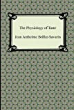 The Physiology of Taste (1420946285) by Brillat-Savarin, Jean Anthelme