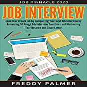 Job Interview: Land Your Dream Job by Conquering Your next Job Interview by Answering 50 Tough Job Interview Questions and Maximizing Your Resume and Cover Letter   [Freddy Palmer]