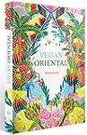 Vegan Oriental: sinnliche, orientalis...