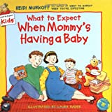 Heidi Murkoff What to Expect When Mommy's Having a Baby (What to Expect Kids)
