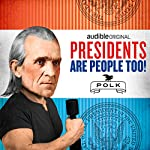 James K. Polk | Alexis Coe,Elliott Kalan,Jon Stewart,John Hodgman,Regina Mason,Simon Doonan,Isaac Margolis