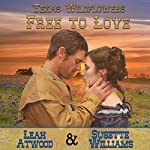 Free to Love: Texas Wildflowers, Book 1 | Leah Atwood,Susette Williams