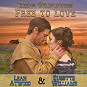 Free to Love: Texas Wildflowers, Book 1 | Leah Atwood, Susette Williams