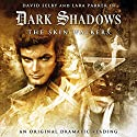 Dark Shadows - The Skin Walkers Audiobook by Scott Handcock Narrated by Lara Parker, David Selby