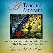 A Teacher Appears: An Introduction to the Ascended Masters of the I AM America Teachings | [Lori Adaile Toye]