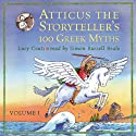 Atticus the Storyteller's 100 Greek Myths Volume 1 (       UNABRIDGED) by Lucy Coats Narrated by Simon Russell Beale