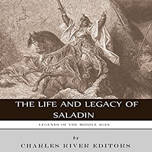 Legends of the Middle Ages: The Life and Legacy of Saladin Audiobook