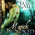 Magick Provoked: Pentacles of Magick (       UNABRIDGED) by Eliza Gayle Narrated by Johanna Fairview