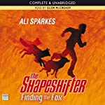 The Shapeshifter: Finding the Fox (       UNABRIDGED) by Ali Sparkes Narrated by Glen McCready