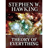 THE ILLUSTRATED THEORY OF EVERYTHING:  The Origin and Fate of the Universeby Stephen W. Hawking