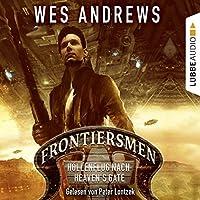 Höllenflug nach Heaven's Gate (Frontiersmen 1) Hörbuch von Wes Andrews Gesprochen von: Peter Lontzek