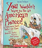 You Wouldnt Want to Be an American Pioneer!: A Wilderness Youd Rather Not Tame