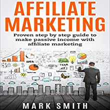 Affiliate Marketing: Proven Step-by-Step Guide to Make Passive Income Audiobook by Mark Smith Narrated by Mark Rossman