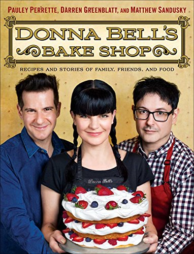 Donna Bell's Bake Shop: Recipes and Stories of Family, Friends, and Food by Pauley Perrette, Darren Greenblatt, Matthew Sandusky