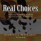 Real Choices Hörbuch von Frederica Mathewes-Green Gesprochen von: Frederica Mathewes-Green