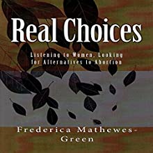 Real Choices Audiobook by Frederica Mathewes-Green Narrated by Frederica Mathewes-Green