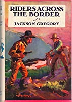 Riders Across the Border by Jackson Gregory