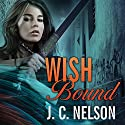 Wish Bound: Grimm Agency, Book 3 (       UNABRIDGED) by J. C. Nelson Narrated by C. S. E. Cooney