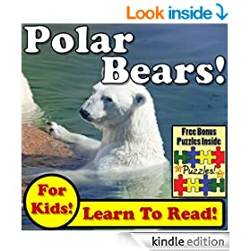 "Children's Book: ""Polar Bears! Learn About Polar Bears While Learning To Read - Polar Bear Photos And Facts Make It Easy!"" (Over 45+ Photos of Polar Bears)"