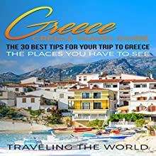 Greece: The 30 Best Tips for Your Trip to Greece Audiobook by  Traveling the World Narrated by Kimberly Hughey