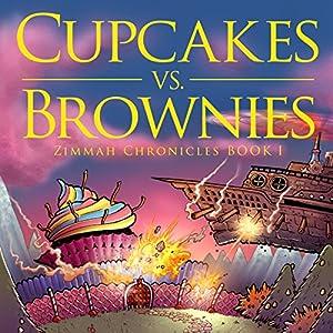Cupcakes vs. Brownies - Zimmah Chronicles Volume 1 Audiobook