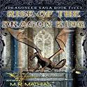 Rise of the Dragon King: Book Five of the Dragoneer Saga (       UNABRIDGED) by M.R. Mathias Narrated by Christine Padovan