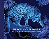 Fierce and Fragile: Big Cats in the Art of Robert Dallet