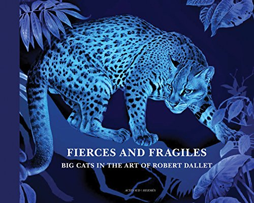 Download Fierce and Fragile: Big Cats in the Art of Robert Dallet