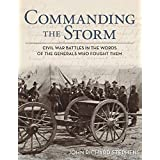 Commanding the Storm: Civil War Battles in the Words of the Generals Who Fought Them ~ John Stephens