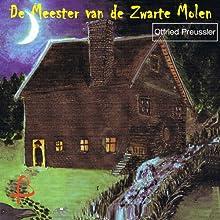 De meester van de zwarte molen [Master of the Black Mill] Audiobook by Otfried Preussler Narrated by Han de Haan