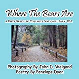 Where The Bears Are---A Kid's Guide To Yosemite National Park, USA Penelope Dyan