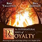 The Supernatural Ways of Royalty: Discovering Your Rights and Privileges of Being a Son or Daughter of God Hörbuch von Bill Johnson, Kris Vallotton Gesprochen von: John Moore
