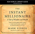 The Instant Millionaire: A Tale of Wisdom and Wealth | Mark Fisher