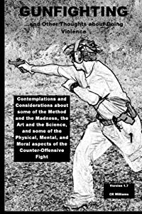 Gunfighting, and Other Thoughts about Doing Violence: Considerations on the Counter-Offensive Fight (Volume 1) download ebook