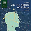 On the Nature of Things (       UNABRIDGED) by  Lucretius Narrated by Hugh Ross