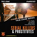 Serial Killers and Prostitutes: True Crime Series, Book 1 Audiobook by R. Barri Flowers, RJ Parker Narrated by Don Kline
