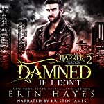 Damned If I Don't: The Harker Trilogy, Book 2 | Erin Hayes