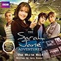 The Sarah Jane Adventures: The White Wolf (       UNABRIDGED) by Gary Russell Narrated by Elisabeth Sladen