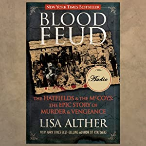 Blood Feud: The Hatfields and the McCoys: The Epic Story of Murder and Vengeance | [Lisa Alther]