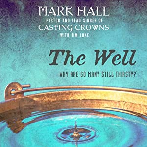 The Well: Why Are So Many Still Thirsty? | [Mark Hall, Tim Luke]