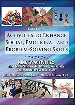 Activities To Enhance Social, Emotional, And Problem-solving Skills: Ninety Activities That Teach Children, Adolescents, And Adults Skills Crucial To Success In Life, 3rd Ed.