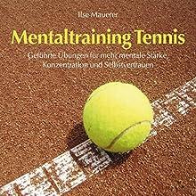 Mentaltraining Tennis: Geführte Übungen für mehr mentale Stärke, Konzentration und Selbstvertrauen Hörbuch von Ilse Mauerer Gesprochen von: Ilse Mauerer
