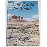 Faith precedes the miracle;: Based on discourses of Spencer W. Kimball ~ Spencer W. Kimball