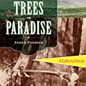Trees in Paradise: A California History Audiobook by Jared Farmer Narrated by Kevin Scollin