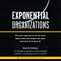 Exponential Organizations: New Organizations Are Ten Tmes Better, Faster, and Cheaper Than Yours (and What to Do About It) Audiobook by Salim Ismail, Michael S. Malone, Yuri van Geest, Peter H. Diamandis - foreword and afterword Narrated by Kevin Young
